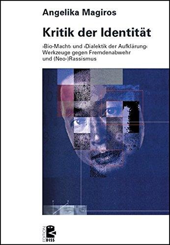 Kritik der Identität. Bio-Macht und Dialektik der Aufklärung: Werkzeuge gegen Fremdenabwehr und Neo-Rassismus