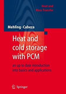 Heat and cold storage with PCM: An up to date introduction into basics and applications (Heat and Mass Transfer)
