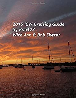 2015 ICW Cruising Guide: A guide to navigating the Atlantic Intracoastal Waterway with charts of over 140 hazard areas and their safe navigation along ... trips from New York to Key West - Bob423