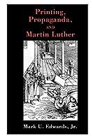 Printing, Propaganda And Martin Luther