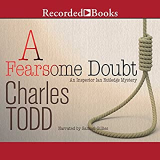 A Fearsome Doubt                   By:                                                                                                                                 Charles Todd                               Narrated by:                                                                                                                                 Samuel Gillies                      Length: 11 hrs and 37 mins     2 ratings     Overall 4.5