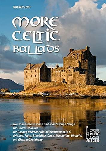More Celtic Ballads: Die schönsten irischen und schottischen Songs für Gitarre solo und für Gesang und/oder Melodieinstrument in C (Violine, Flöte, ... Mandoline, Ukulele) mit Gitarrenbegleitung