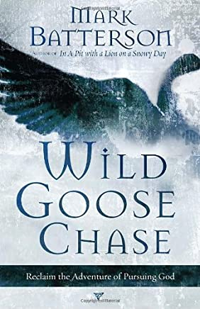 Wild Goose Chase: Reclaim the Adventure of Pursuing God by Batterson, Mark 1st (first) edition [Paperback(2008)]