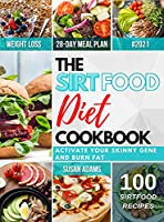 The Sirtfood Diet Cookbook: Activate Your Skinny Gene and Burn Fat Tasty and Easy Recipes Will Help You Lose Weight and Maintain a Healthy Lifestyle to Feel Good for a Long Time