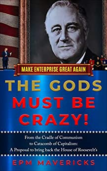 Book cover image for Make Enterprise Great Again: The Gods Must Be Crazy!: Cradle of Communism to Catacomb of Capitalism: A Proposal to bring back the House of R