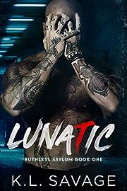 LUNATIC (RUTHLESS ASYLUM (A RUTHLESS UNDERWORLD NOVEL Book 1)