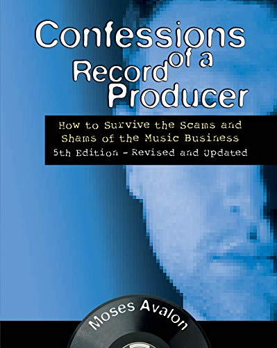 Confessions of a Record Producer: How to Survive the Scams and Shams of the Music Business (Music Pro Guides)