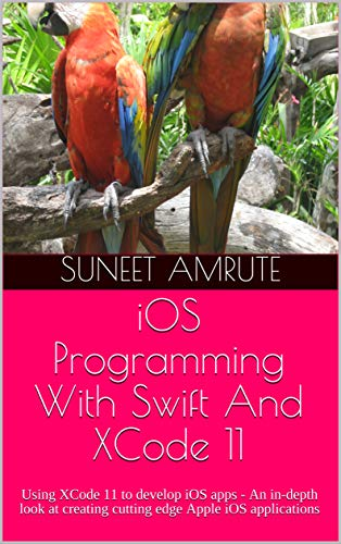 iOS Programming With Swift And XCode 11: Using XCode 11 to develop iOS apps - An in-depth look at creating cutting edge Apple iOS applications (English Edition)
