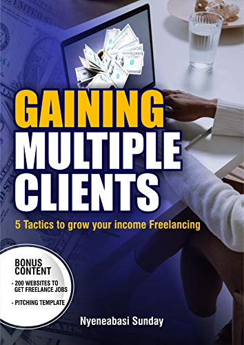 Gaining Multiple Clients: 5 tactics to grow your income freelancing (English Edition)