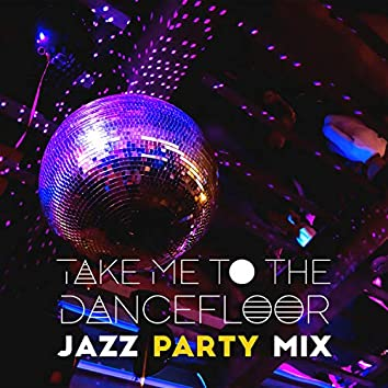 Take Me to the Dancefloor. Jazz Party Mix