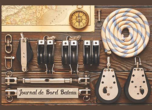 Journal de Bord Bateau: Journal de bord Notes de voyages Journal de pêche Consigner les événements de vos croisières et les informations techniques ... au bateau. Cadeau pour amateurs de navigation