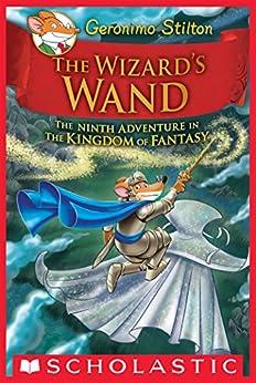 The Wizard's Wand (Geronimo Stilton and the Kingdom of Fantasy #9) by [Geronimo Stilton]