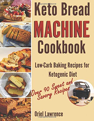 Keto Bread Machine Cookbook: Low-Carb Baking Recipes for Ketogenic Diet