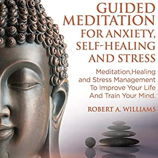 Guided Meditation for Anxiety, Self-Healing and Stress: Meditation, Healing and Stress Management to Improve Your Life and Train Your Mind                   By:                                                                                                                                 Robert A. Williams                               Narrated by:                                                                                                                                 Jim D. Johnston                      Length: 3 hrs and 1 min     25 ratings     Overall 4.8