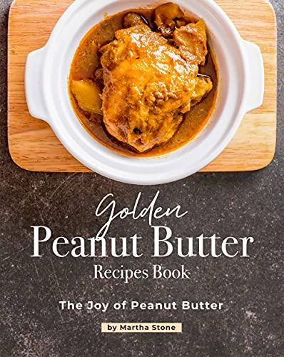 Golden Peanut Butter Recipes Book: The Joy of Peanut Butter (English Edition)