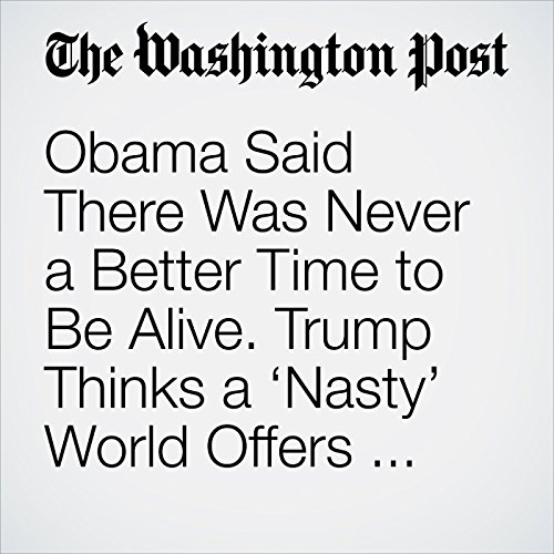 Obama Said There Was Never a Better Time to Be Alive. Trump Thinks a 'Nasty' World Offers Nothing but Problems. copertina