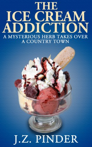 Book: The Ice Cream Addiction - A mysterious herb takes over a country town. by J.Z. Pinder