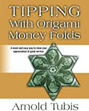 Tipping With Origami Money Folds: A novel and easy way to show your appreciation of good service