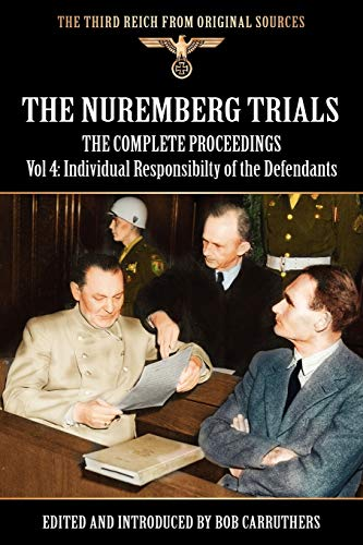 The Nuremberg Trials - The Complete Proceedings Vol 4: Individual Responsibility of the Defendants