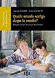 Quale scuola scelgo dopo le scuole medie?: Dialogare coi figli per aiutarli ad orientarsi (Best Practices in Education Vol. 6)