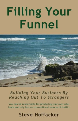 Book: Filling Your Funnel - Building Your Business By Reaching Out To Strangers by Steve Hoffacker