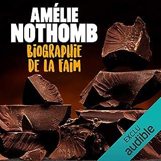 Biographie de la faim                   De :                                                                                                                                 Amélie Nothomb                               Lu par :                                                                                                                                 Véronique Groux de Miéri                      Durée : 4 h et 14 min     6 notations     Global 4,7