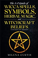 The A-Z Guide of Wicca Spells, Symbols, Herbal Magic, and witchcraft Beliefs. Extended 2nd addition.