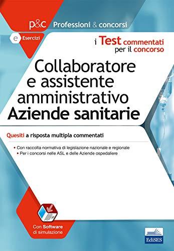 Collaboratore e assistente amministrativo aziende sanitarie. Quesiti a risposta multipla commentati