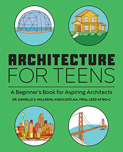Compare Textbook Prices for Architecture for Teens: A Beginner's Book for Aspiring Architects  ISBN 9781647396725 by Willkens Associate AIA  FRSA  LEED AP BD+C, Danielle