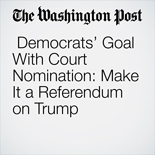 Democrats' Goal With Court Nomination: Make It a Referendum on Trump audiobook cover art