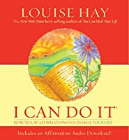 I Can Do It: How to Use Affirmations to Change Your Life (Louise L. Hay Subliminal Mastery)