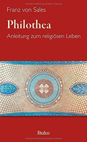 Philothea: Anleitung zum religiösen Leben