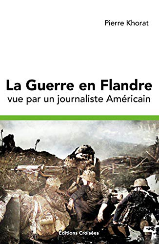 La Guerre en Flandre : Vue par un journaliste Américain (French Edition)