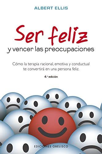 Ser feliz y vencer las preocupaciones (PSICOLOGÍA)