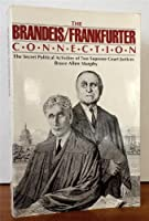 The Brandeis/Frankfurter connection: The secret political activities of two Supreme Court justices 0195031229 Book Cover