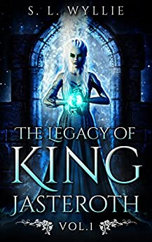 The Legacy of King Jasteroth Vol. 1 by [S. L. WYLLIE]