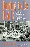Daring to Be Bad: Radical Feminism in America, 1967-75 (American Culture Series)