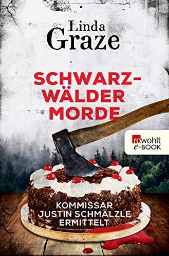 Schwarzwälder Morde: Kommissar Justin Schmälzle ermittelt (Schwarzwald-Krimi 2)