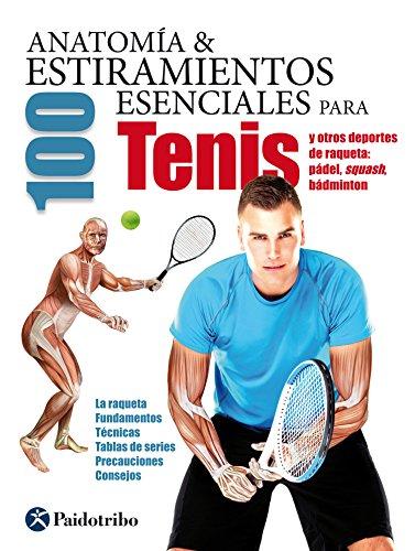Anatomía & 100 estiramientos para Tenis y otros deportes de raqueta (Color): La raqueta, fundamentos, técnicas, tablas de series, precauciones, consejos (Anatomía & Estiramientos) (Spanish Edition)