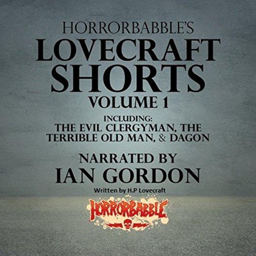 HorrorBabble's Lovecraft Shorts: Volume 1                   De :                                                                                                                                 H. P. Lovecraft                               Lu par :                                                                                                                                 Ian Gordon                      Durée : 1 h et 13 min     Pas de notations     Global 0,0