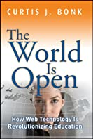 The World Is Open: How Web Technology Is Revolutionizing Education (Wiley Desktop Editions)