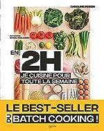 En 2h je cuisine pour toute la semaine - Le Best Seller du Batch Cooking de Caroline PESSIN