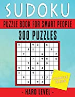 Sudoku Puzzle Book For Smart People: 300 Puzzles Hard Level