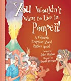 You Wouldn't Want to Live in Pompeii!: A Volcanic Eruption You'd Rather Avoid (You Wouldn't Want To. . .)