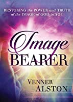 Image Bearer: Restoring the power and truth of the image of God in you