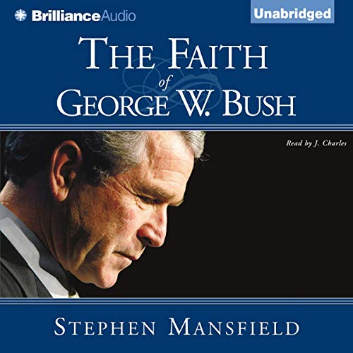 The Faith of George W. Bush audiobook cover art