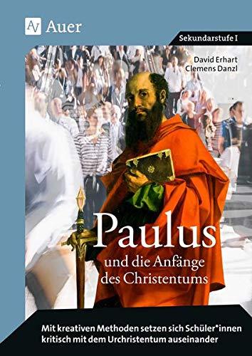 Paulus und die Anfänge des Christentums: Mit kreativen Methoden setzen sich Schüler*innen kritisch mit dem Urchristentum auseinander (5. bis 10. Klasse)