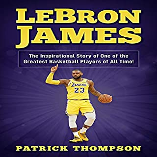 LeBron James: The Inspirational Story of One of the Greatest Basketball Players of All Time! cover art