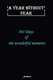 A Year without Fear Notebook: 365 Days of the Wonderful moments: Notebook includes 110 pages with 6 x 9 inches The perfect...