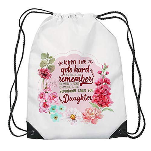 You mean the world to Somebody that Calls You Daughter Birthday Mothers day Floral Gift Drawstring Bag Gym Sports Bag.